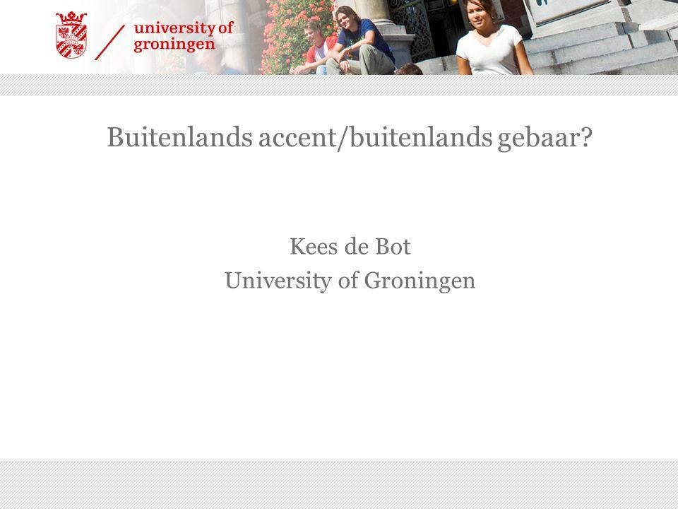 Buitenlands accent/buitenlands gebaar? Kees de Bot University of Groningen