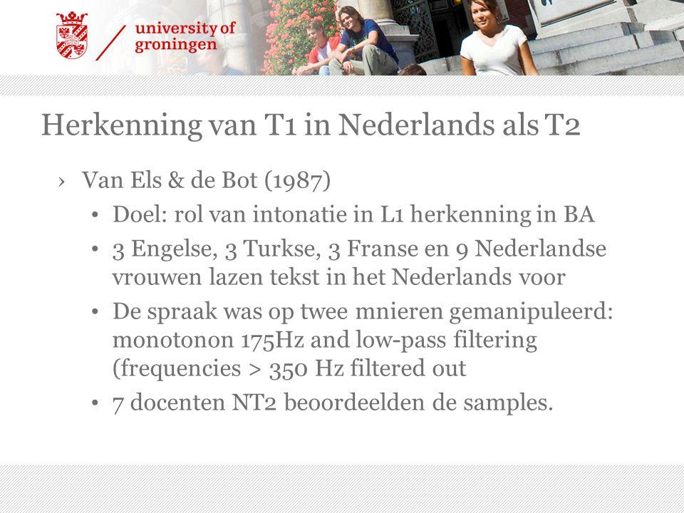 Herkenning van T1 in Nederlands als T2 ›Van Els & de Bot (1987) Doel: rol van intonatie in L1 herkenning in BA 3 Engelse, 3 Turkse, 3 Franse en 9 Nede