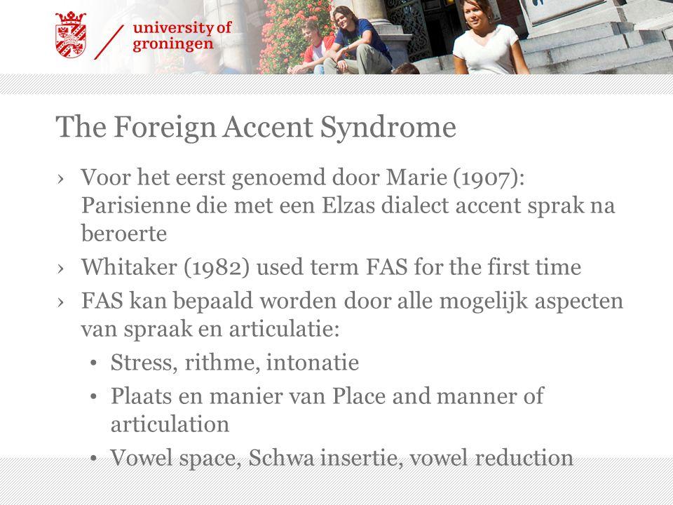 The Foreign Accent Syndrome ›Voor het eerst genoemd door Marie (1907): Parisienne die met een Elzas dialect accent sprak na beroerte ›Whitaker (1982)