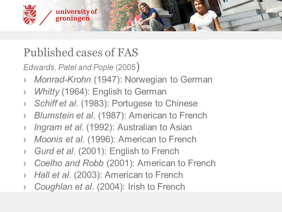 Published cases of FAS Edwards, Patel and Pople (2005 ) ›Monrad-Krohn (1947): Norwegian to German ›Whitty (1964): English to German ›Schiff et al. (19