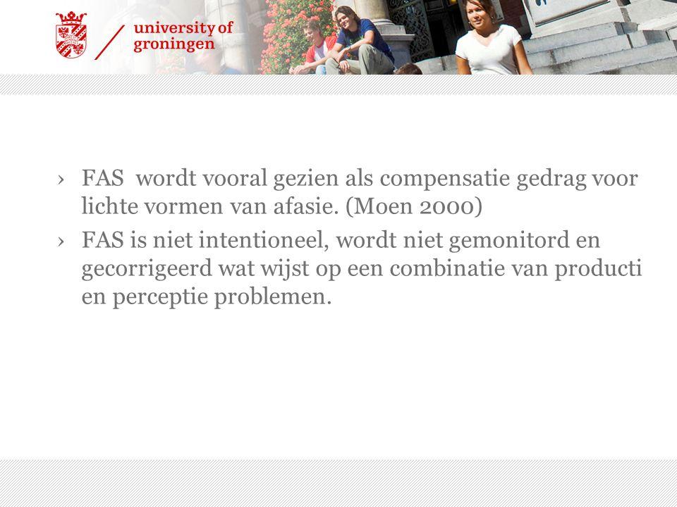 ›FAS wordt vooral gezien als compensatie gedrag voor lichte vormen van afasie. (Moen 2000) ›FAS is niet intentioneel, wordt niet gemonitord en gecorri