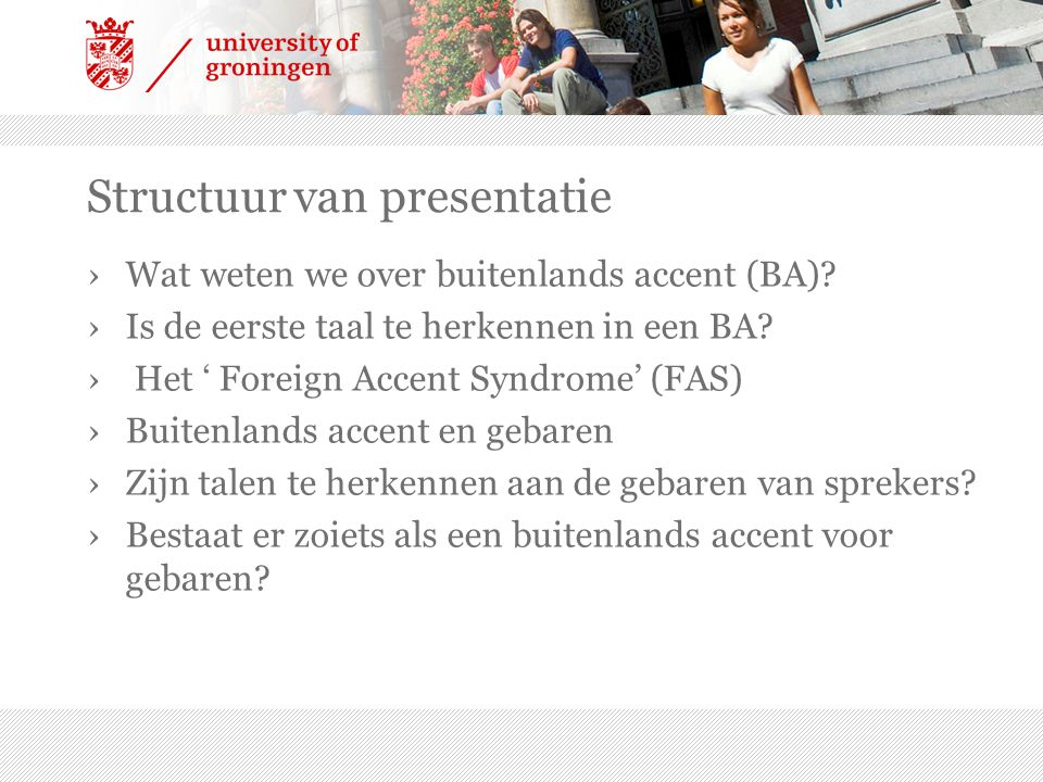 ›Wat weten we over buitenlands accent (BA)? ›Is de eerste taal te herkennen in een BA? › Het ' Foreign Accent Syndrome' (FAS) ›Buitenlands accent en g