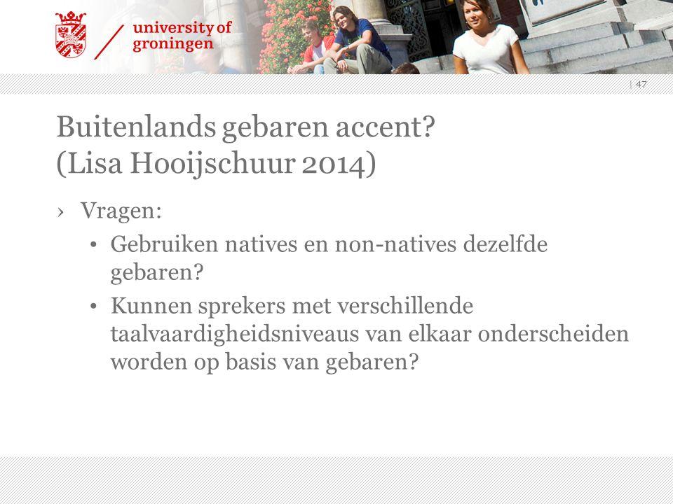 Buitenlands gebaren accent? (Lisa Hooijschuur 2014) ›Vragen: Gebruiken natives en non-natives dezelfde gebaren? Kunnen sprekers met verschillende taal
