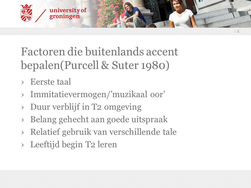 Factoren die buitenlands accent bepalen(Purcell & Suter 1980) ›Eerste taal ›Immitatievermogen/'muzikaal oor' ›Duur verblijf in T2 omgeving ›Belang geh