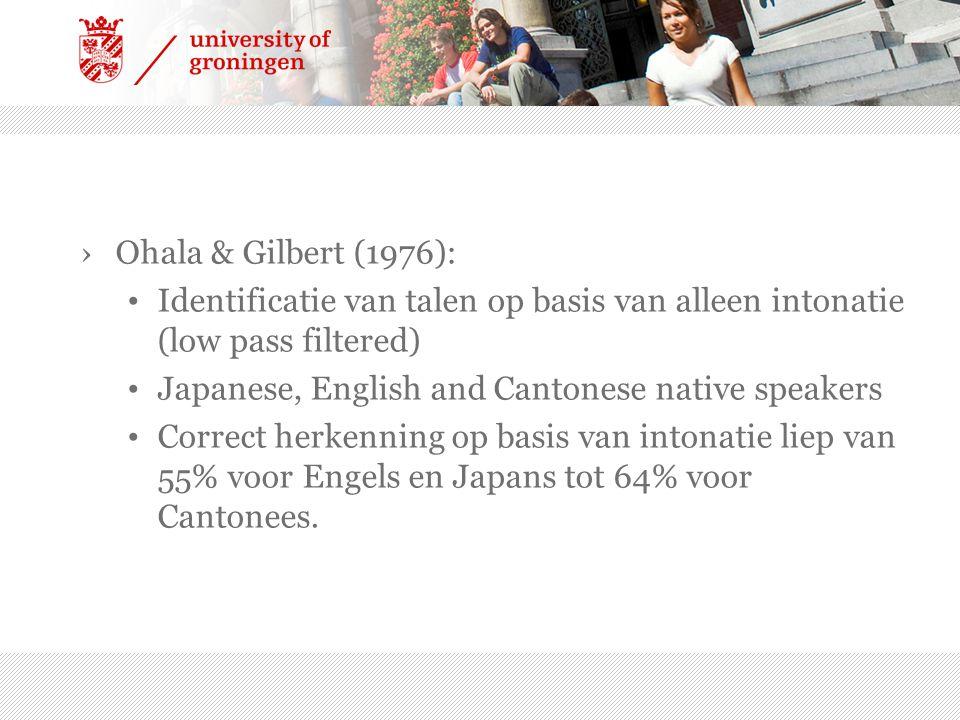 ›Ohala & Gilbert (1976): Identificatie van talen op basis van alleen intonatie (low pass filtered) Japanese, English and Cantonese native speakers Cor