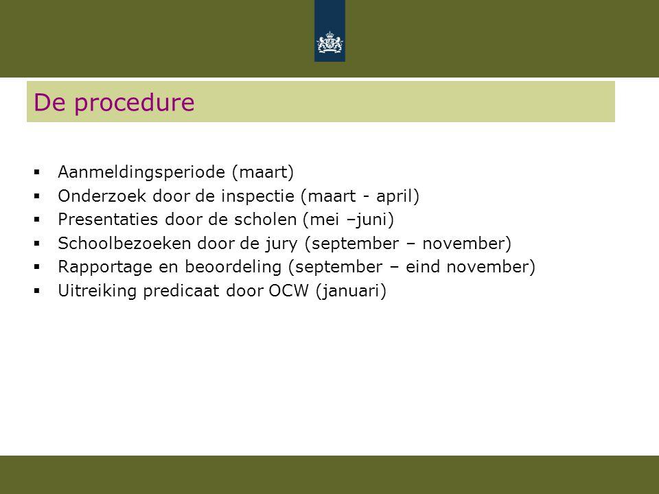 De procedure  Aanmeldingsperiode (maart)  Onderzoek door de inspectie (maart - april)  Presentaties door de scholen (mei –juni)  Schoolbezoeken do