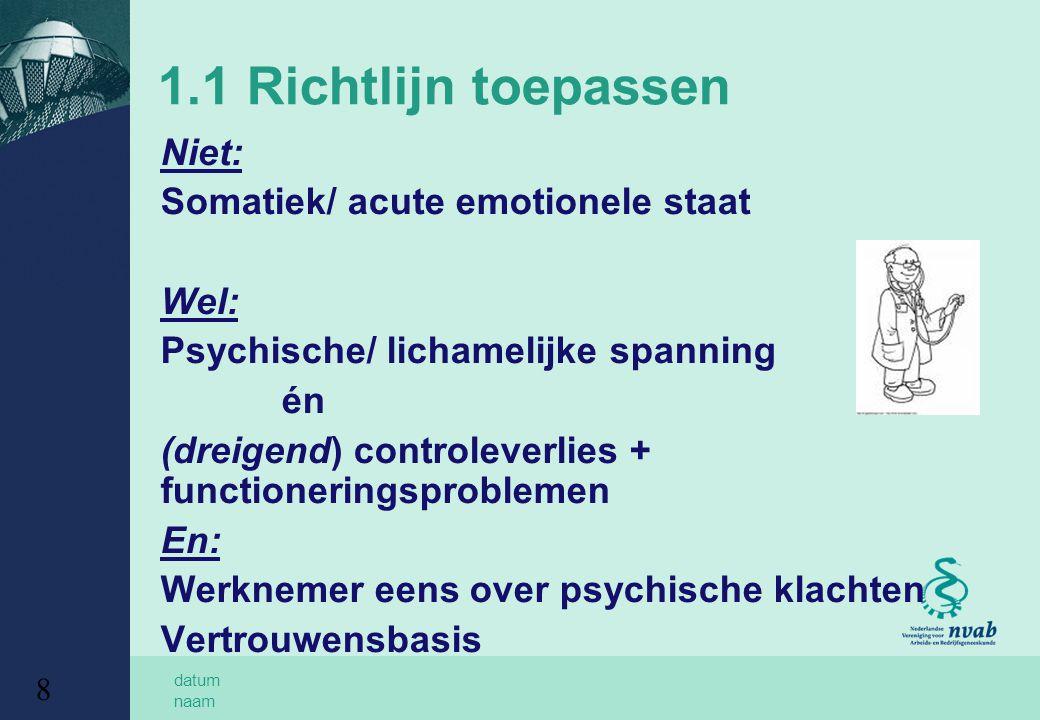 datum naam 8 1.1 Richtlijn toepassen Niet: Somatiek/ acute emotionele staat Wel: Psychische/ lichamelijke spanning én (dreigend) controleverlies + fun