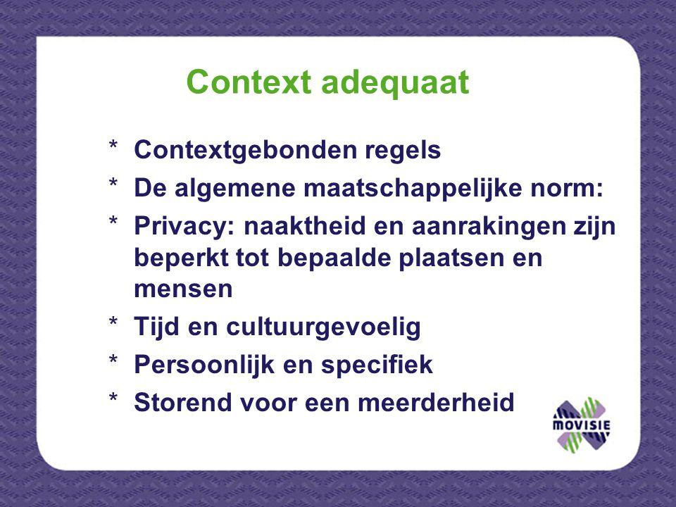 Context adequaat *Contextgebonden regels *De algemene maatschappelijke norm: *Privacy: naaktheid en aanrakingen zijn beperkt tot bepaalde plaatsen en