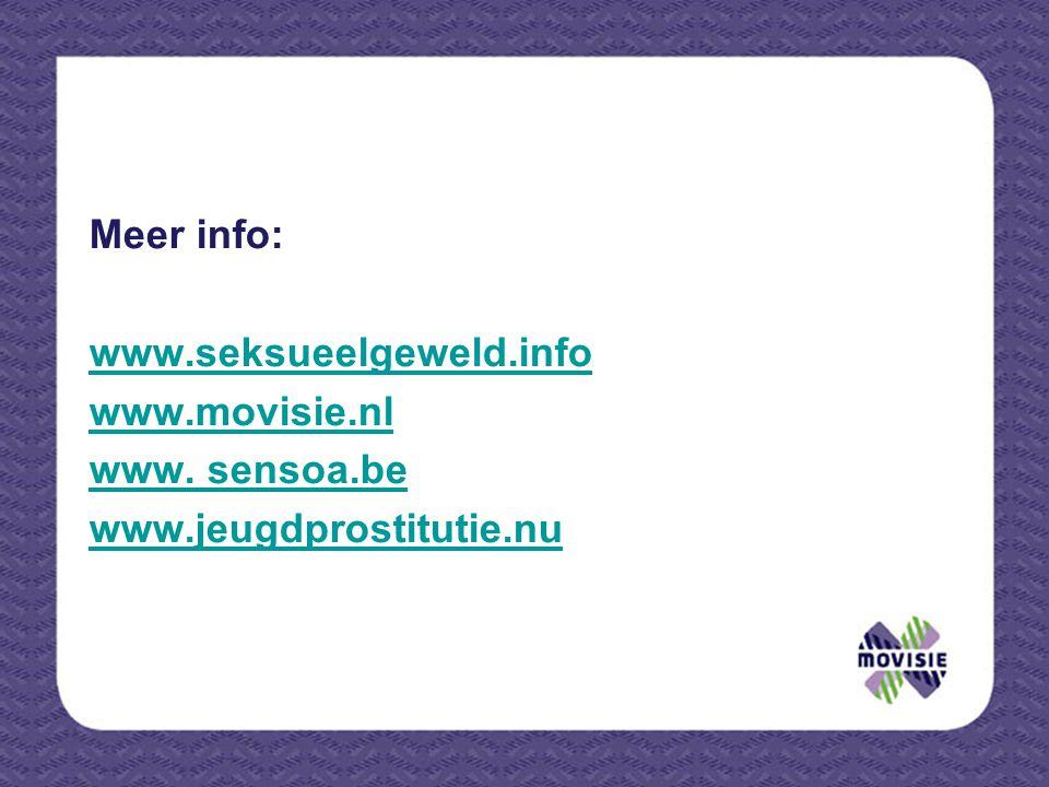 Meer info: www.seksueelgeweld.info www.movisie.nl www. sensoa.be www.jeugdprostitutie.nu