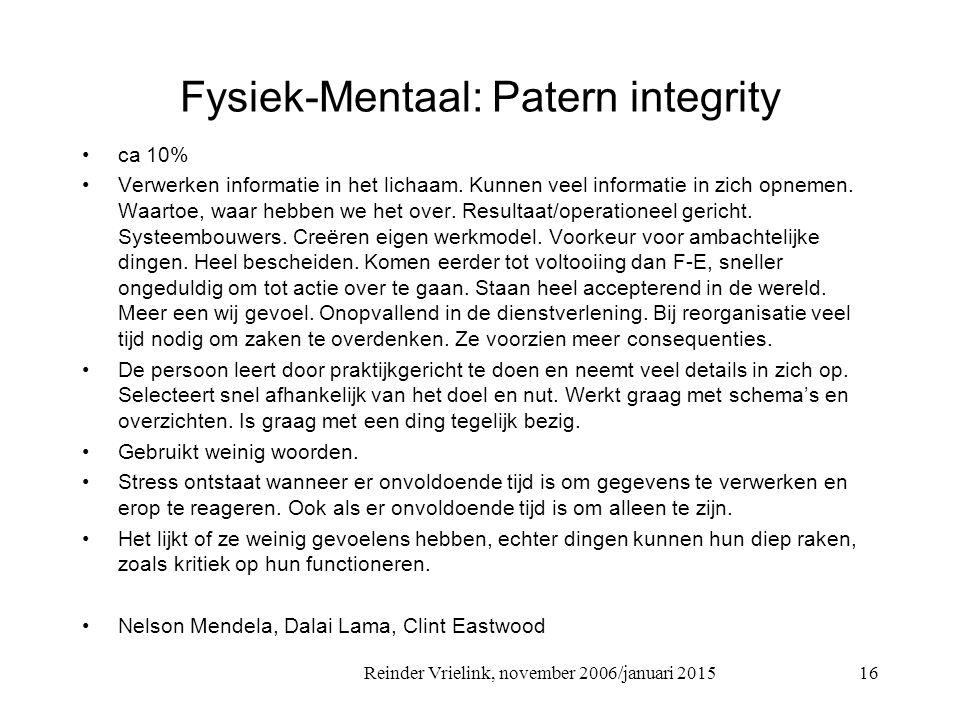 Reinder Vrielink, november 2006/januari 2015 Fysiek-Mentaal: Patern integrity ca 10% Verwerken informatie in het lichaam. Kunnen veel informatie in zi