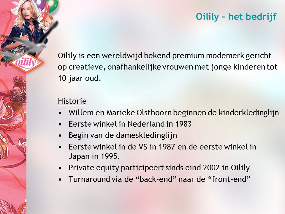 Werkkapitaal en Oilily As a turnaround business, working capital has not been our first priority as a particular item.