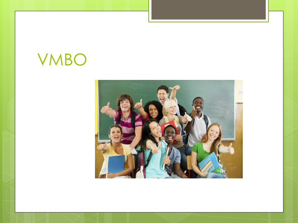 VMBO: leerwegen  Basisberoepsgerichte leerweg  Kaderberoepsgerichte leerweg  Gemengd / Theoretische leerweg Deze leerwegen verlopen van praktisch naar meer theoretisch