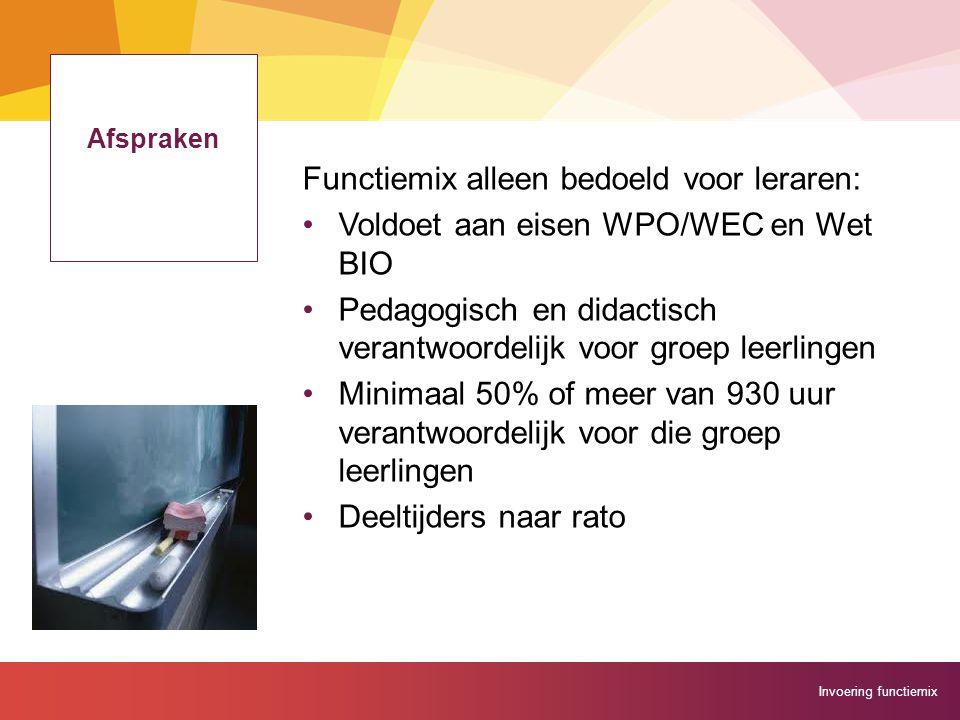 Invoering functiemix Afspraken Functiemix alleen bedoeld voor leraren: Voldoet aan eisen WPO/WEC en Wet BIO Pedagogisch en didactisch verantwoordelijk