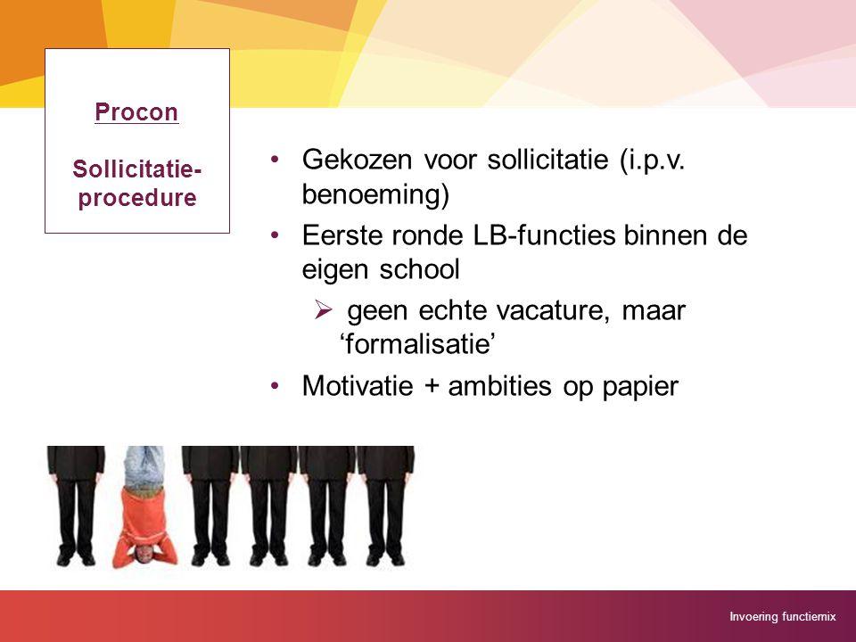 Invoering functiemix Procon Sollicitatie- procedure Gekozen voor sollicitatie (i.p.v. benoeming) Eerste ronde LB-functies binnen de eigen school  gee