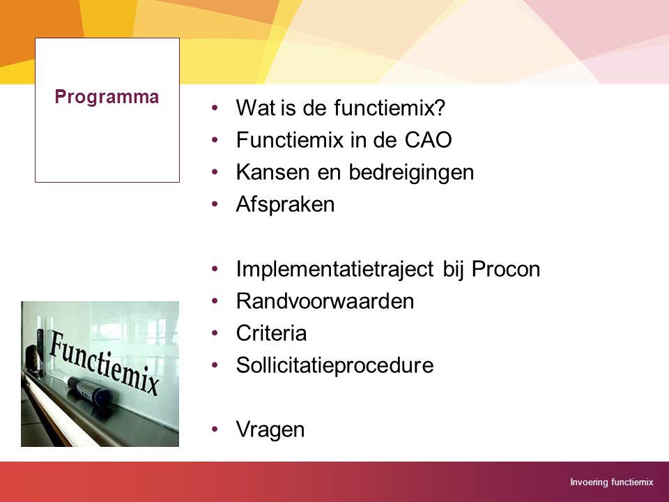 Invoering functiemix Programma Wat is de functiemix? Functiemix in de CAO Kansen en bedreigingen Afspraken Implementatietraject bij Procon Randvoorwaa