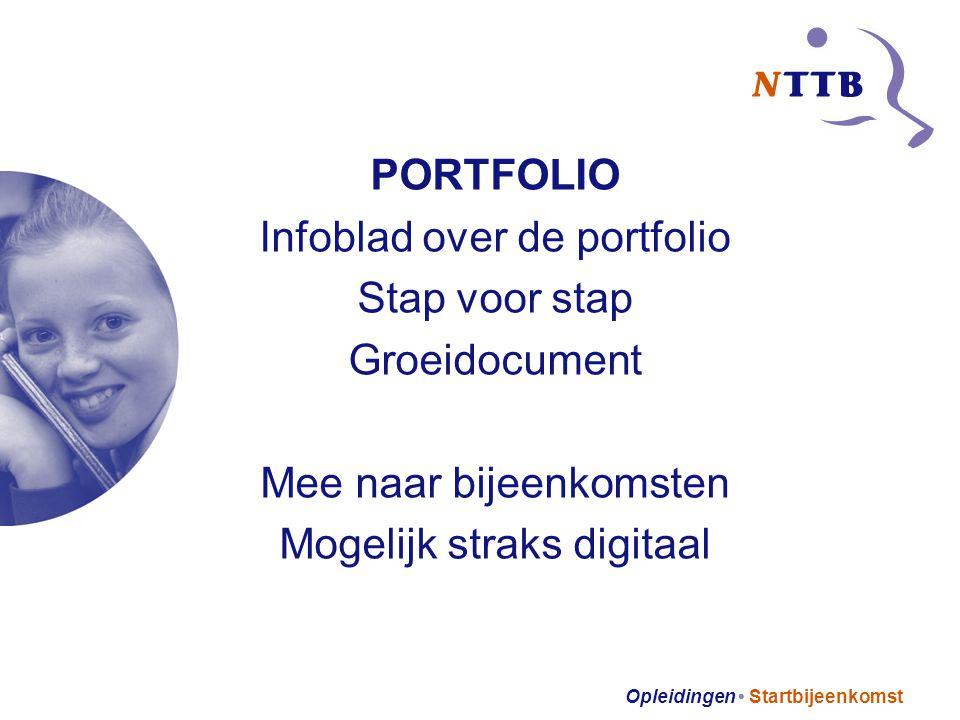Opleidingen Startbijeenkomst PORTFOLIO Infoblad over de portfolio Stap voor stap Groeidocument Mee naar bijeenkomsten Mogelijk straks digitaal