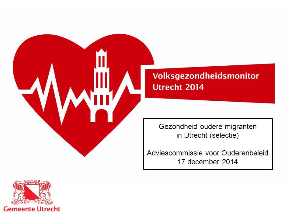 Gezondheid oudere migranten in Utrecht (selectie) Adviescommissie voor Ouderenbeleid 17 december 2014