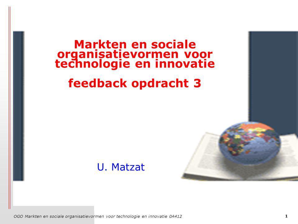 OGO Markten en sociale organisatievormen voor technologie en innovatie 0A412 1 Markten en sociale organisatievormen voor technologie en innovatie feedback opdracht 3 U.
