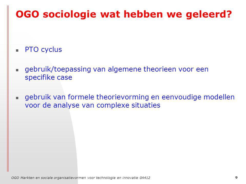 OGO Markten en sociale organisatievormen voor technologie en innovatie 0A412 9 OGO sociologie wat hebben we geleerd.