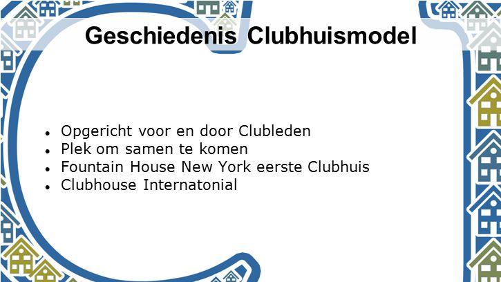 Geschiedenis Clubhuismodel Opgericht voor en door Clubleden Plek om samen te komen Fountain House New York eerste Clubhuis Clubhouse Internatonial