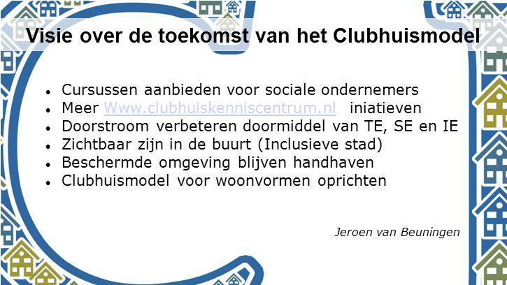 Visie over de toekomst van het Clubhuismodel Cursussen aanbieden voor sociale ondernemers Meer Www.clubhuiskenniscentrum.nl iniatievenWww.clubhuiskenn