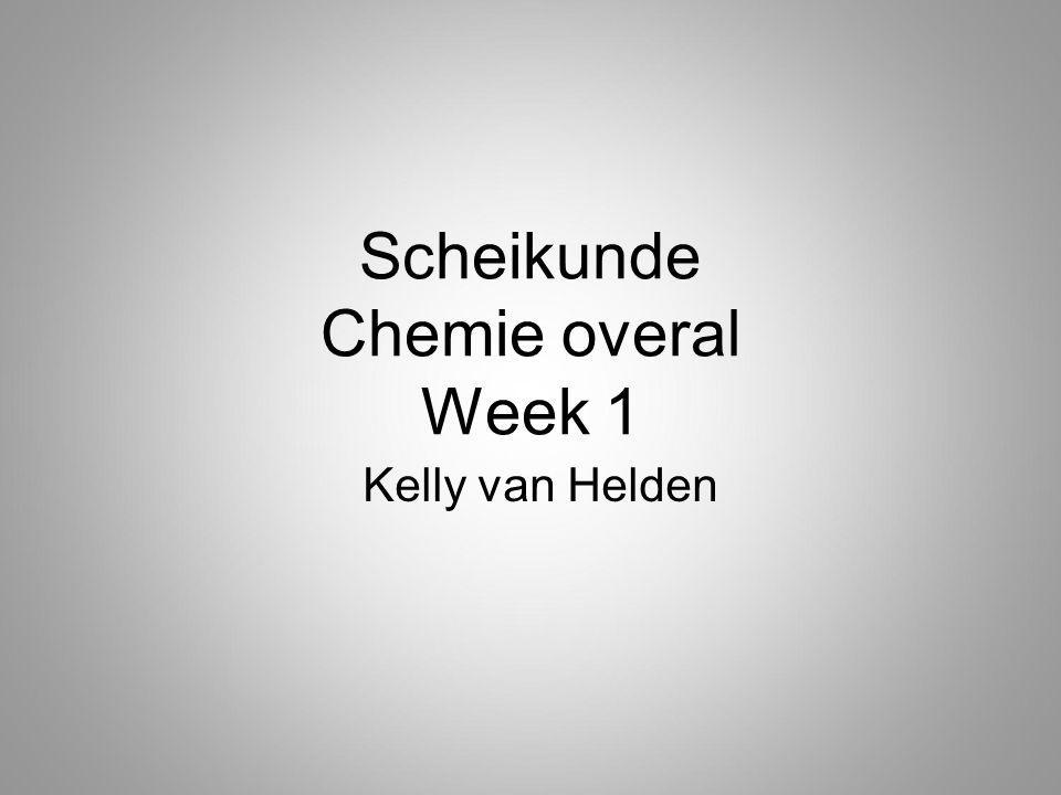 Scheikunde Chemie overal Week 1 Kelly van Helden