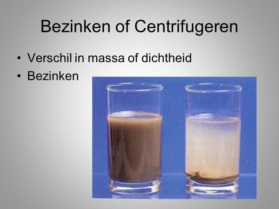 Bezinken of Centrifugeren Verschil in massa of dichtheid Bezinken