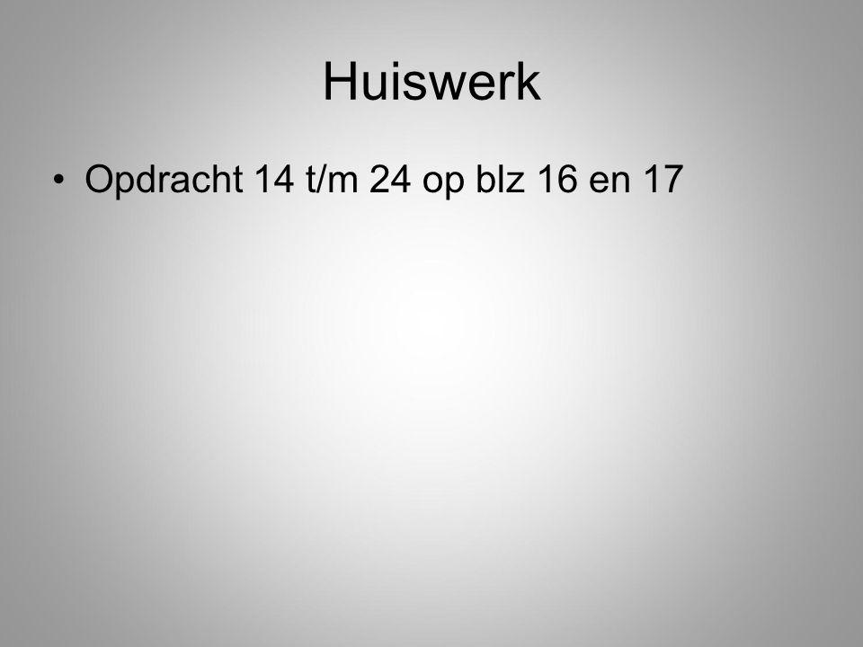 Huiswerk Opdracht 14 t/m 24 op blz 16 en 17