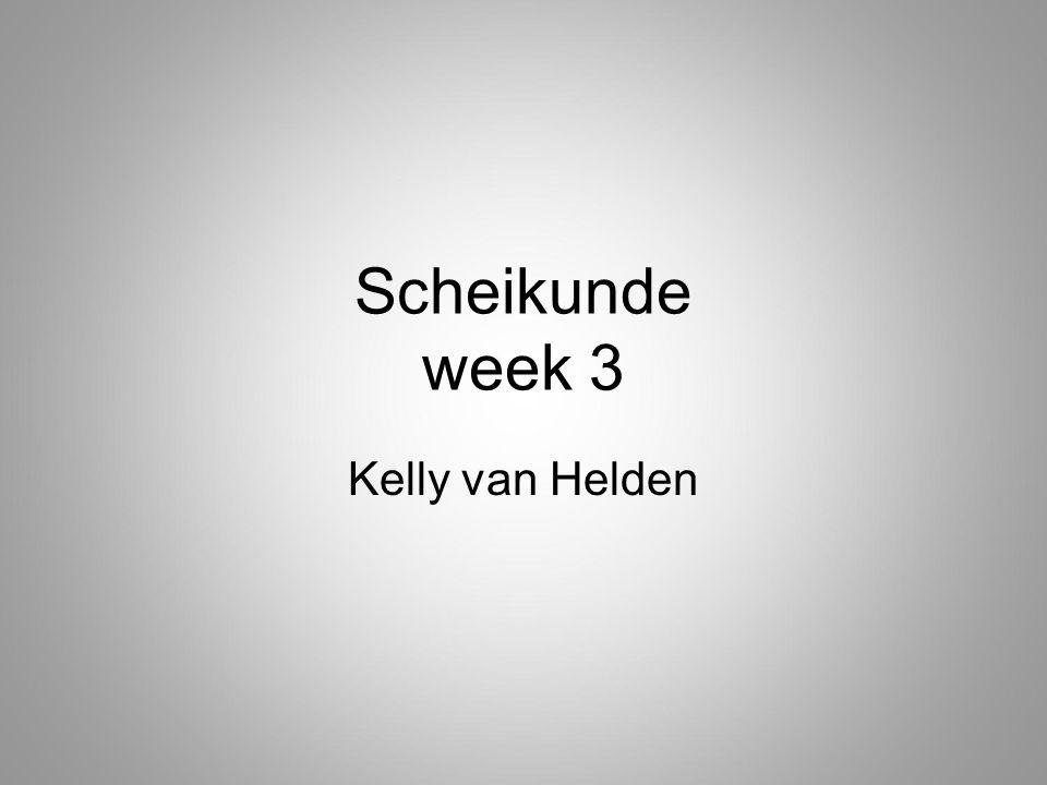 Scheikunde week 3 Kelly van Helden
