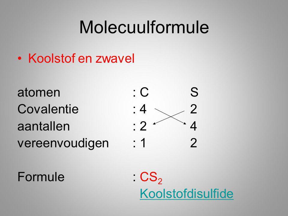 Molecuulformule Koolstof en zwavel atomen: CS Covalentie: 42 aantallen: 24 vereenvoudigen: 12 Formule: CS 2 Koolstofdisulfide
