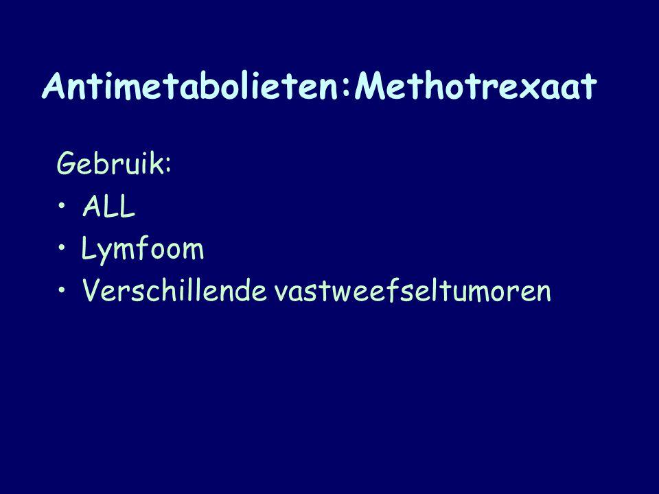 Antimetabolieten:Methotrexaat Gebruik: ALL Lymfoom Verschillende vastweefseltumoren