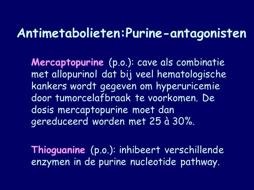 Antimetabolieten:Purine-antagonisten Mercaptopurine (p.o.): cave als combinatie met allopurinol dat bij veel hematologische kankers wordt gegeven om h
