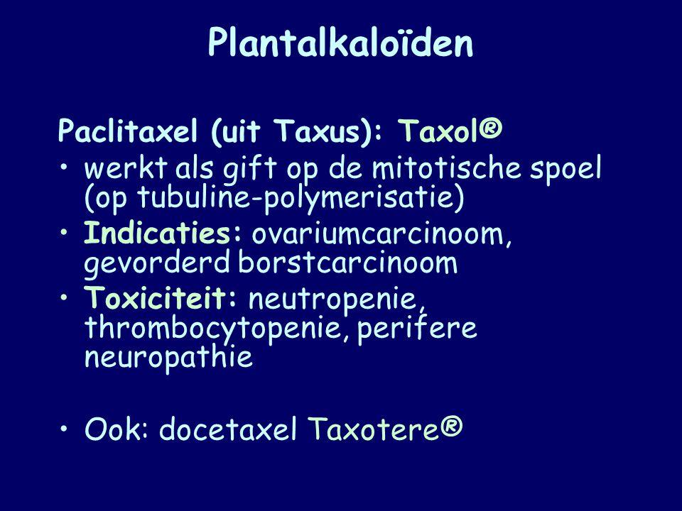 Plantalkaloïden Paclitaxel (uit Taxus): Taxol® werkt als gift op de mitotische spoel (op tubuline-polymerisatie) Indicaties: ovariumcarcinoom, gevorde