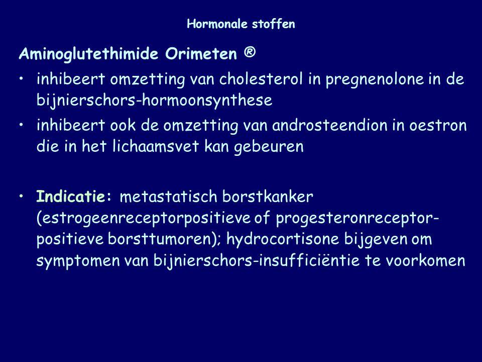 Hormonale stoffen Aminoglutethimide Orimeten ® inhibeert omzetting van cholesterol in pregnenolone in de bijnierschors-hormoonsynthese inhibeert ook d