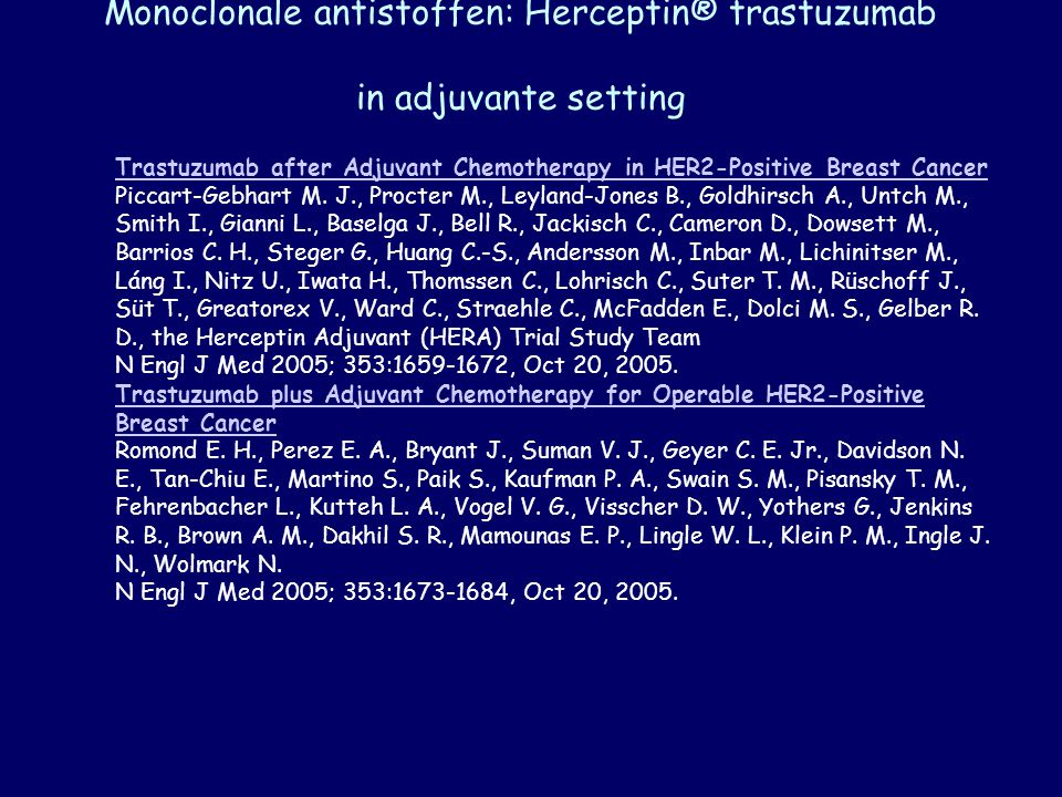 Monoclonale antistoffen: Herceptin® trastuzumab in adjuvante setting Trastuzumab after Adjuvant Chemotherapy in HER2-Positive Breast Cancer Trastuzumab after Adjuvant Chemotherapy in HER2-Positive Breast Cancer Piccart-Gebhart M.