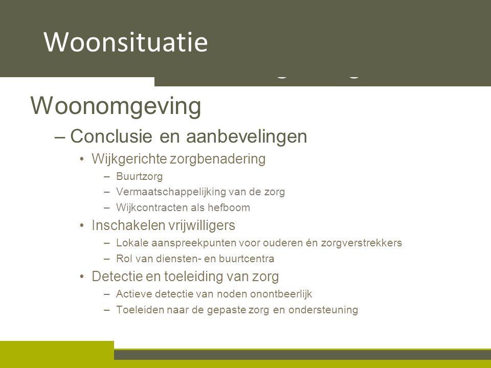 III.3. Stimulerende woonomgeving Woonomgeving –Conclusie en aanbevelingen Wijkgerichte zorgbenadering –Buurtzorg –Vermaatschappelijking van de zorg –W