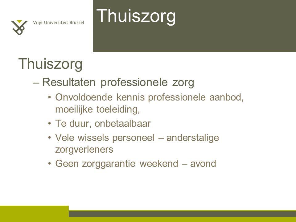 Thuiszorg –Resultaten professionele zorg Onvoldoende kennis professionele aanbod, moeilijke toeleiding, Te duur, onbetaalbaar Vele wissels personeel –