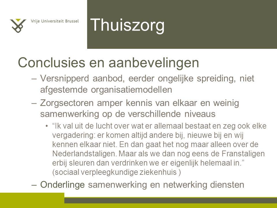 Thuiszorg Conclusies en aanbevelingen –Versnipperd aanbod, eerder ongelijke spreiding, niet afgestemde organisatiemodellen –Zorgsectoren amper kennis