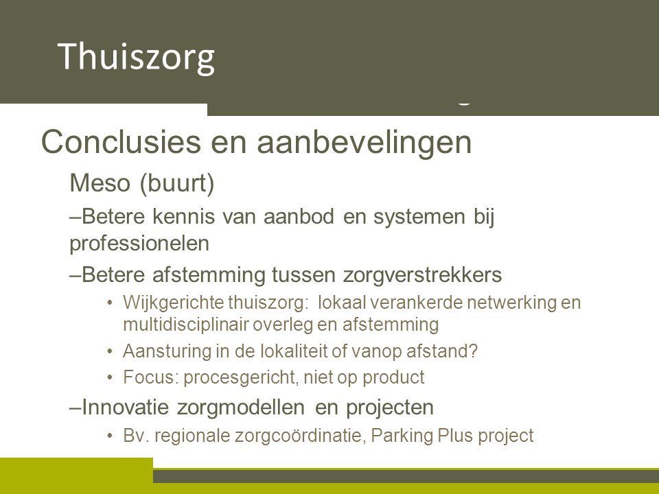 4.2 Taakverdeling en samenwerking Conclusies en aanbevelingen Meso (buurt) –Betere kennis van aanbod en systemen bij professionelen –Betere afstemming