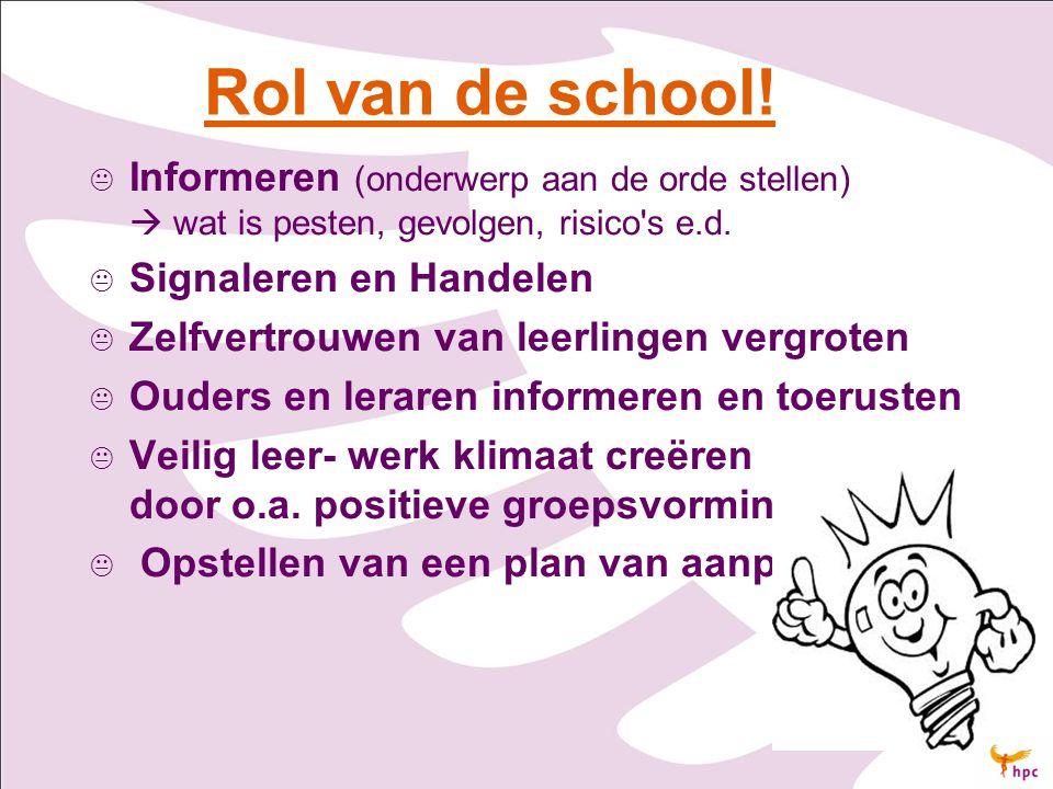 Rol van de school!   Informeren (onderwerp aan de orde stellen)  wat is pesten, gevolgen, risico's e.d.   Signaleren en Handelen   Zelfvertrouw