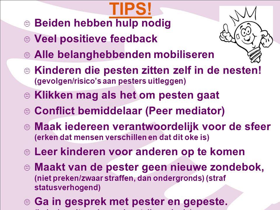 TIPS!   Beiden hebben hulp nodig   Veel positieve feedback   Alle belanghebbenden mobiliseren   Kinderen die pesten zitten zelf in de nesten!