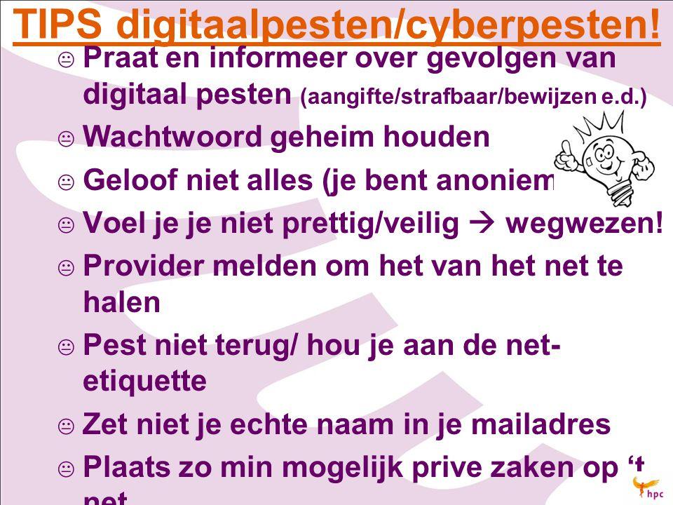 TIPS digitaalpesten/cyberpesten!   Praat en informeer over gevolgen van digitaal pesten (aangifte/strafbaar/bewijzen e.d.)   Wachtwoord geheim hou