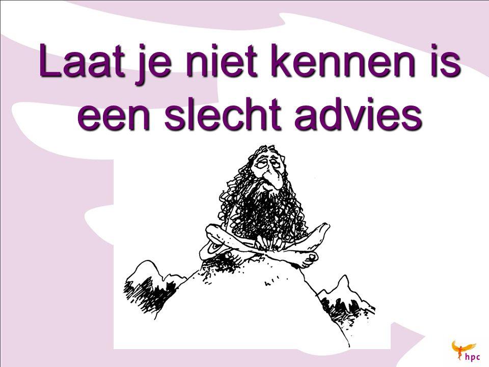 Laat je niet kennen is een slecht advies