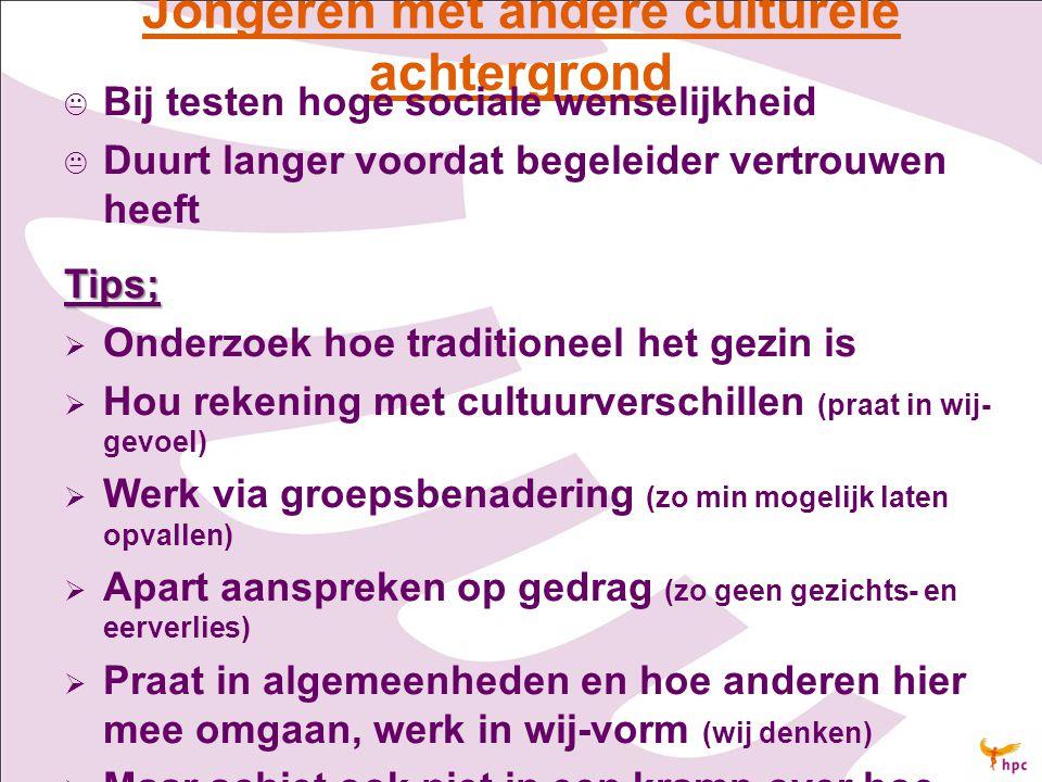 Jongeren met andere culturele achtergrond   Bij testen hoge sociale wenselijkheid   Duurt langer voordat begeleider vertrouwen heeftTips;   Onde