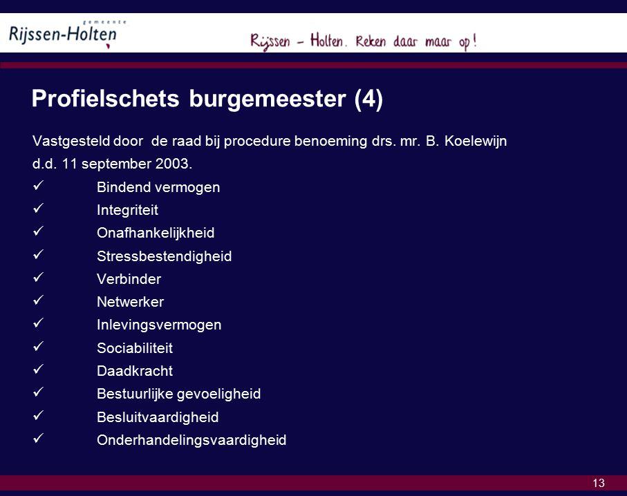 13 Profielschets burgemeester (4) Vastgesteld door de raad bij procedure benoeming drs.