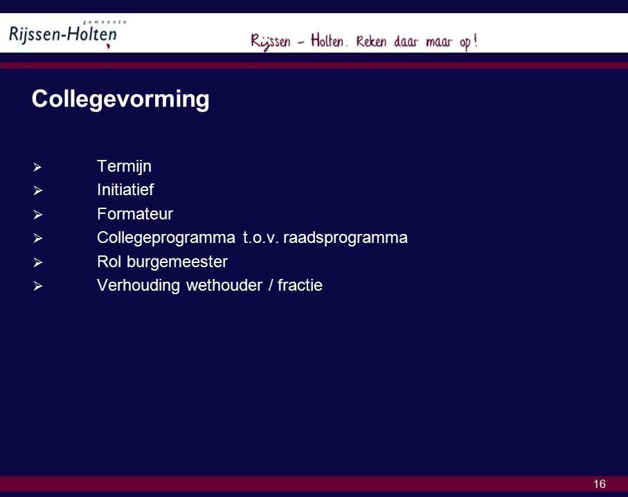 16 Collegevorming  Termijn  Initiatief  Formateur  Collegeprogramma t.o.v.