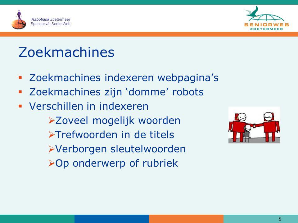Rabobank Zoetermeer Sponsor v/h SeniorWeb Ingangen voor zoeken de meest gebruikte zoekmachine voor zoeken op woorden, afbeeldingen de meest bezochte website voor zoeken op onderwerp of rubriek (en zoekmachines) vele webpagina's speciaal voor ouderen 50+ 6