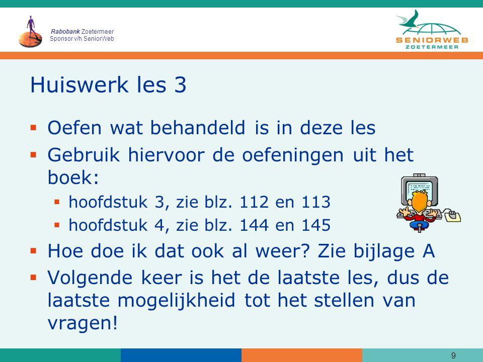 Rabobank Zoetermeer Sponsor v/h SeniorWeb Huiswerk les 3  Oefen wat behandeld is in deze les  Gebruik hiervoor de oefeningen uit het boek:  hoofdstuk 3, zie blz.
