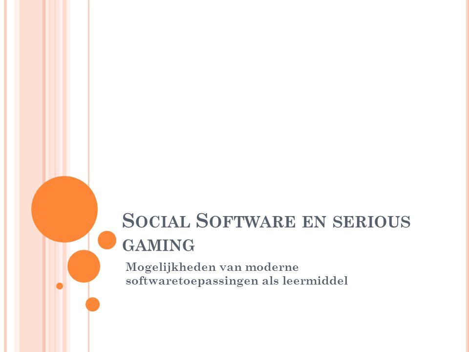 S OCIAL S OFTWARE EN SERIOUS GAMING Mogelijkheden van moderne softwaretoepassingen als leermiddel