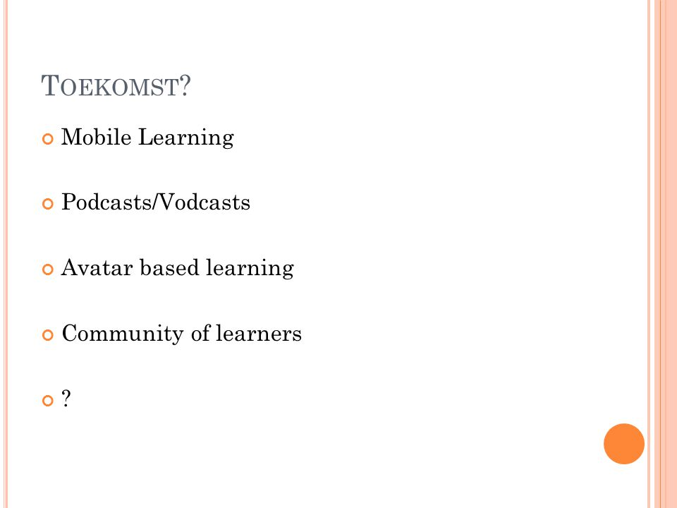 T OEKOMST Mobile Learning Podcasts/Vodcasts Avatar based learning Community of learners